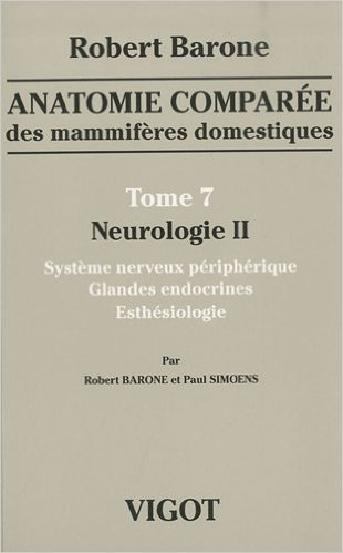 Anatomie compare des mammifres domestiques : Tome 7, Neurologie II, Systme nerveux priphrique, glandes endocrines, esthsiologie (Anglais) de Robert Barone,Paul Simoens ( 25 aot 2010 )