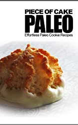 Piece of Cake Paleo - Effortless Paleo Cookie Recipes (English Edition)
