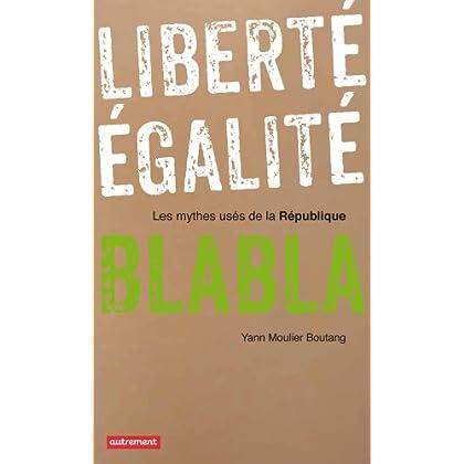 Liberté, égalité, blabla : Les mythes usés de la République