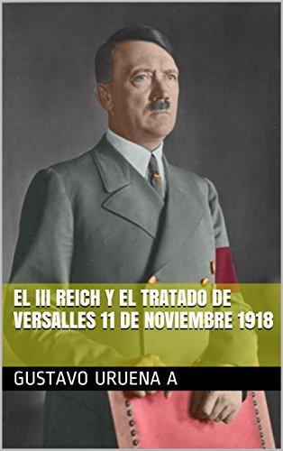 El III Reich y el Tratado de Versalles 11 de Noviembre 1918 por Gustavo Uruena A