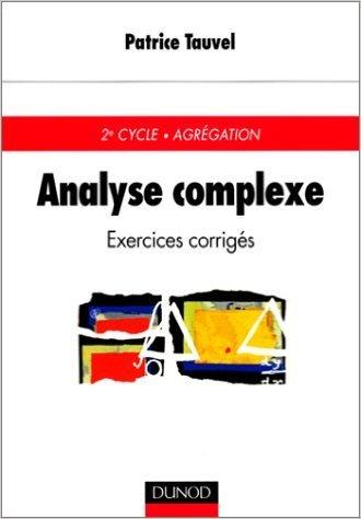 Analyse complexe : Exercices corrigés, 2e cycle, Agrégation de Patrice Tauvel ( 6 mai 1999 )