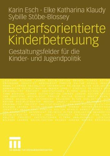 Bedarfsorientierte Kinderbetreuung: Gestaltungsfelder für die Kinder- und Jugendpolitik