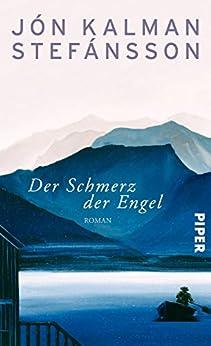 Der Schmerz der Engel: Roman von [Stefánsson, Jón Kalman]