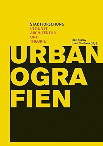 Urbanografien: Stadtforschung in Kunst, Architektur und Theorie