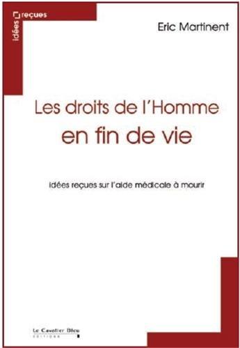 Droits de l'homme en fin de vie : Idées reçues sur l'aide par Eric Martinent (Broché)