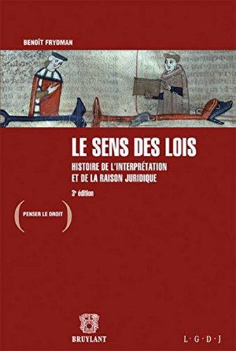 Le sens des lois: Histoire de l'interprétation et de la raison juridique par Benoît Frydman