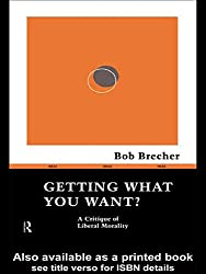 Getting What You Want?: A Critique of Liberal Morality (Ideas)