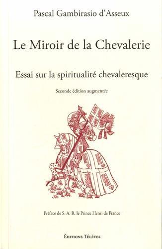 Le Miroir de la Chevalerie - Essai sur la spiritualité chevaleresque