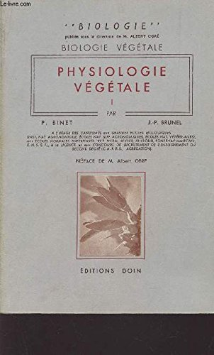 PHYSIOLOGIE VEGETALE (TOME I) / BIOLOGIE VEGETALE / COLLEFTION BIOLOGIE SOUS LA DIRECTION DE M. ALBERTY OBRE. par BINET P / BRUNEL J.P.