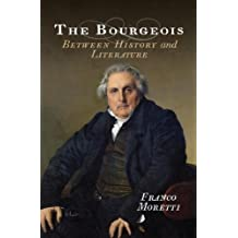 The Bourgeois: Between History and Literature 1st (first) Edition by Moretti, Franco published by Verso (2013)