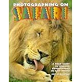 Photographing on Safari: A Field Guide to Wildlife Photography in East Africa