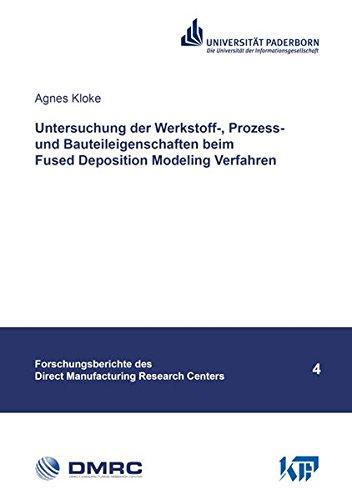 Untersuchung der Werkstoff-, Prozess- und Bauteileigenschaften beim Fused Deposition Modeling Verfahren (Forschungsberichte des Direct Manufacturing Research Centers)