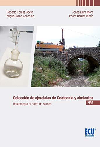 Colección de ejercicios de geotecnia y cimientos: Cuaderno n. º 5. Resistencia al corte de suelos (ECU)