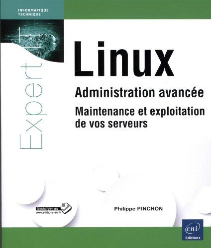 Linux - Administration avancée, maintenance et exploitation de vos serveurs par Philippe Pinchon
