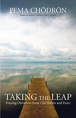 Taking The Leap: Freeing Ourselves from Old Habits and Fears por Pema Chodron