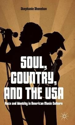 [(Soul, Country, and the USA: Race and Identity in American Music Culture)] [Author: Stephanie Shonekan] published on (March, 2015)