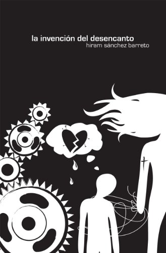 la invención del desencanto por Hiram Sánchez Barreto
