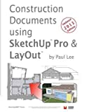 [(Construction Documents Using Sketchup Pro & Layout: Replace Traditional CAD with a New Generation of 3D Software)] [Author: MR Paul James Lee] published on (September, 2013)