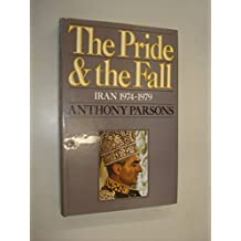The Pride&the Fall: Iran 1974-1979 by Anthony Parsons (1984-08-01)