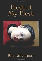 Flesh of My Flesh by Kaja Silverman (2009-10-15)