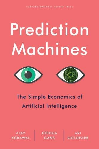 Prediction Machines: The Simple Economics of Artificial Intelligence por Ajay Agrawal