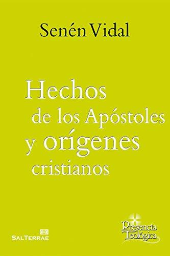 HECHOS DE LOS APÓSTOLES Y ORÍGENES CRISTIANOS (Presencia Teológica) por SENÉN VIDAL