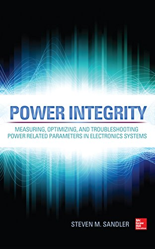 Power Integrity: Measuring, Optimizing, and Troubleshooting Power Related Parameters in Electronics Systems (English Edition) -