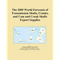 The 2009 World Forecasts of Transmission Shafts, Cranks, and Cam and Crank Shafts Export Supplies