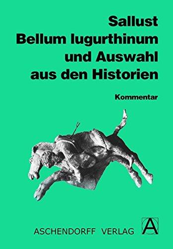 Bellum Iugurthinum und Auswahl aus den Historien: Kommentar (Aschendorffs Sammlung lateinischer und griechischer Klassiker / Lateinische Texte und Kommentare)
