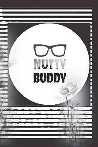 Nutty Buddy: Geek Friend Nerdy Writing Journal Gift for a Horticultural Teacher/Perfect decorated interi-or/Diary Notebook for Women Men Girls Boys