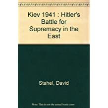 Kiev 1941 : Hitler's Battle for Supremacy in the East