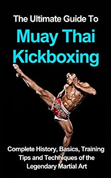 Libro Epub Gratis The ultimate guide to Muay Thai Kickboxing: complete history, basics, training tips and techniques of the legendary martial art