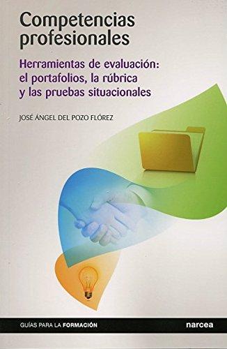 Competencias profesionales : herramientas de evaluación : el portafolios, la rúbrica y las pruebas situacionales