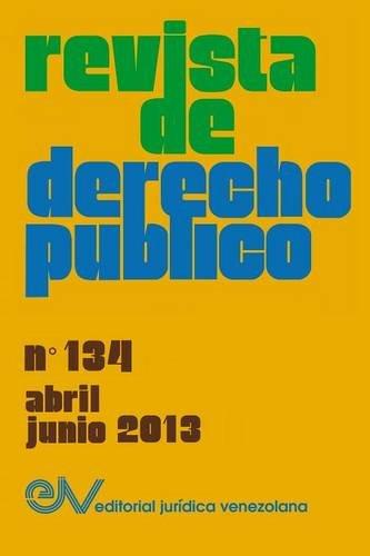 REVISTA DE DERECHO PÚBLICO (Venezuela), No. 134, Abril-Junio 2013