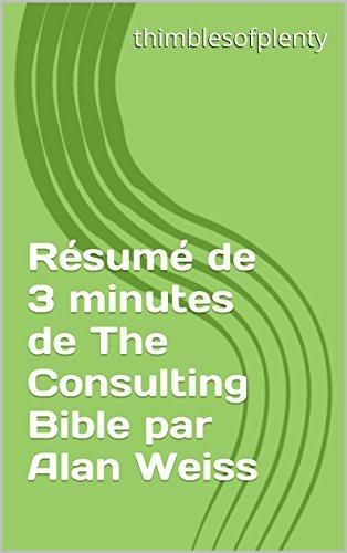 Résumé de 3 minutes de The Consulting Bible par Alan Weiss (thimblesofplenty 3 Minute Business Book Summary t. 1)