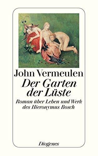 Der Garten der Lüste: Roman über Leben und Werk des Hieronymus Bosch (detebe, Band 23383)