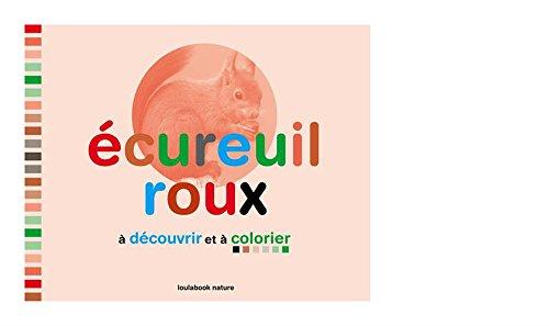 Ecureuil roux à découvrir et à colorier : Album créatif pour découvrir la vie secrète des animaux par Marie Cabaret, Uli Meisenheimer