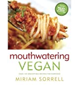 [{ Mouthwatering Vegan: Over 130 Irresistible Recipes for Everyone By Sorrell, Miriam ( Author ) Jun - 18- 2013 ( Paperback ) } ]