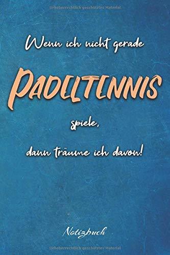 Wenn ich nicht gerade Padeltennis spiele, dann träume ich davon!: Ein Notizbuch für Padeltennisspieler und Padeltennisspielerinnen | 120 karierte ... | 6x9 Format (15,24 x 22,86 cm)