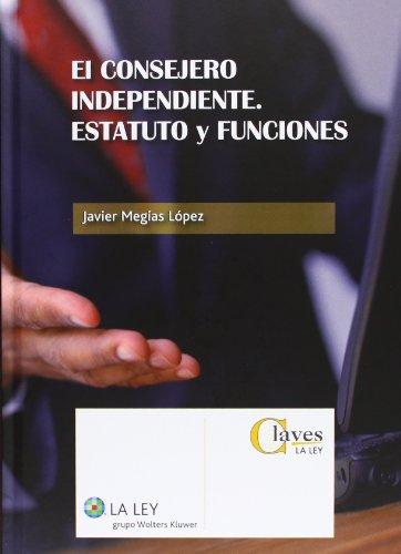 El consejero independiente. Estatuto y funciones (Claves La Ley) por Javier Megías López