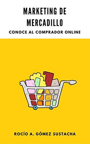 Marketing de Mercadillo: Conoce al comprador online por Rocío A. Gómez Sustacha