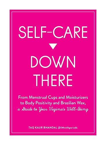 Self-Care Down There: From Menstrual Cups and Moisturizers to Body Positivity and Brazilian Wax, a Guide to Your Vagina's Well-Being (English Edition)