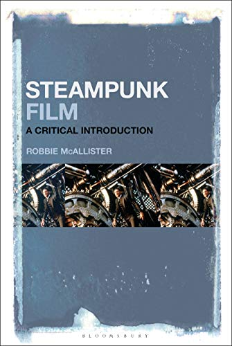 Steampunk Film: A Critical Introduction (English Edition)