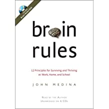 Brain Rules: 12 Principles for Surviving and Thriving at Work, Home, and School by John Medina (2008-02-26)