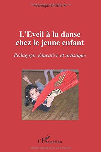 L'Eveil à la danse chez le jeune enfant : Pédagogie éducative et artistique