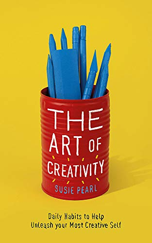 The Art of Creativity: The Daily Habits of Highly Creative People por Susie Pearl