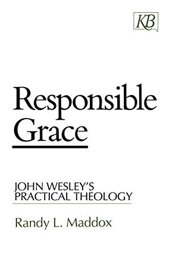 Responsible Grace: John Wesley's Practical Theology (Kingswood Series) por Randy L. Maddox