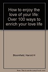 How to enjoy the love of your life: Over 100 ways to enrich your love life