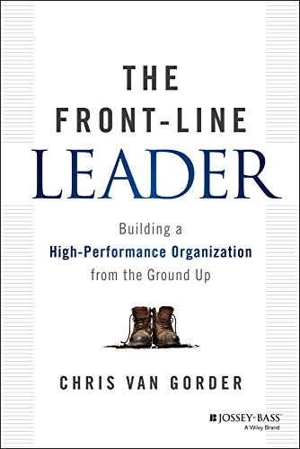 The Front-Line Leader: Building a High-Performance Organization from the Ground (Bass Van)