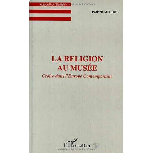 La religion au musée - Croire dans l'Europe contemporaine